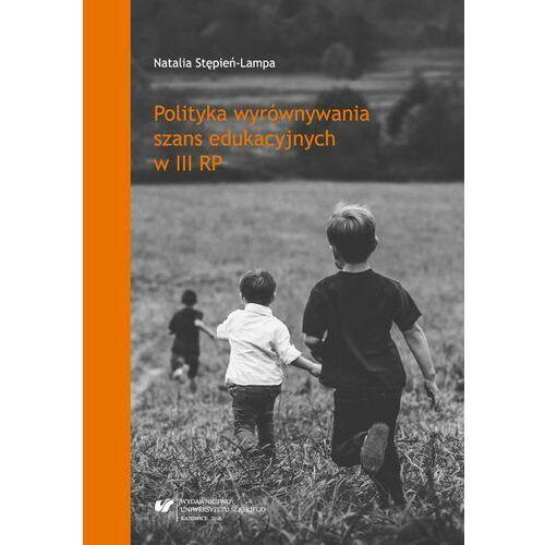Polityka wyrównywania szans edukacyjnych w III RP - Natalia Stępień-Lampa - ebook