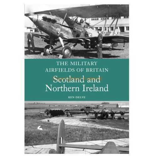 Military Airfields of Britain: Scotland and Northern Ireland